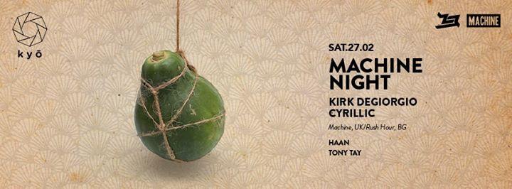 MACHINE NIGHT feat. KiNK as CYRILLIC (BG) & KIRK DEGIORGIO // Haan & Tony Tay